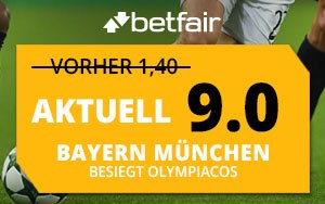 Das aktuelle Angebot für Neukunden von Betfair: Erhöhte Quote von 9.0 wenn Bayern München gegen Olympiacos gewinnt